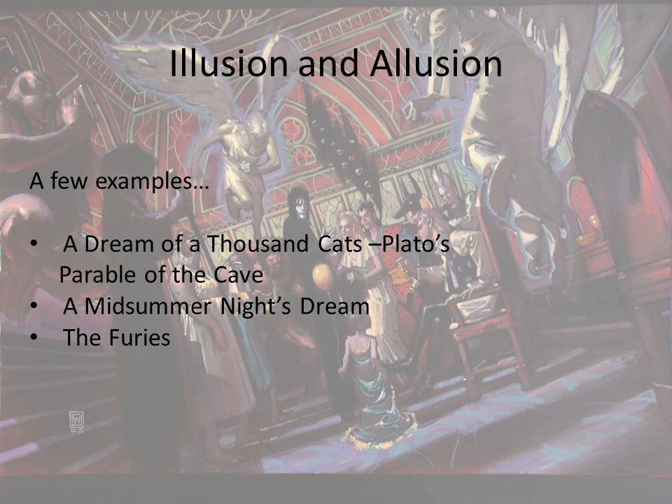 Illusion and Allusion A few examples… A Dream of a Thousand Cats –Plato's Parable of the Cave A Midsummer Night's Dream The Furies