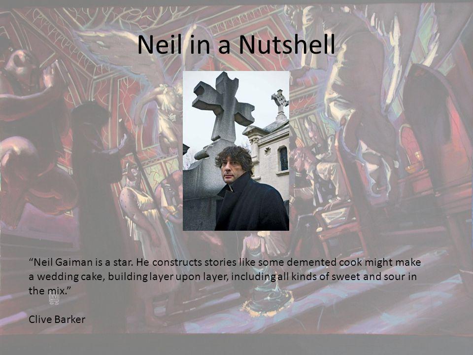 Neil in a Nutshell Neil Gaiman is a star.