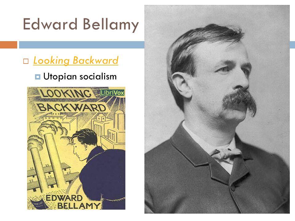 Edward Bellamy  Looking Backward Looking Backward  Utopian socialism