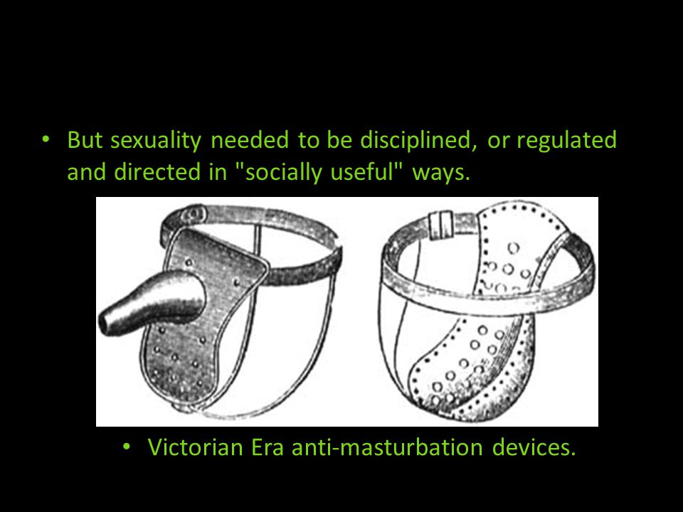 But sexuality needed to be disciplined, or regulated and directed in socially useful ways.