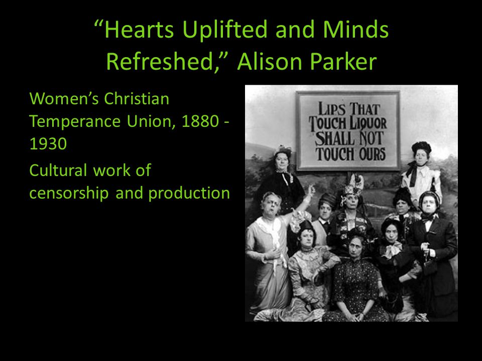 Hearts Uplifted and Minds Refreshed, Alison Parker Women's Christian Temperance Union, 1880 - 1930 Cultural work of censorship and production