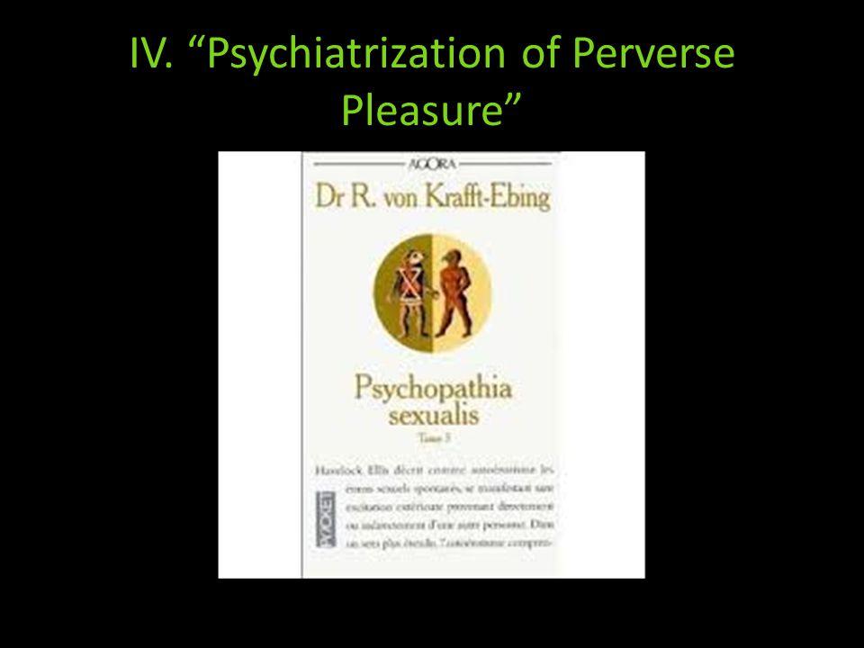 IV. Psychiatrization of Perverse Pleasure