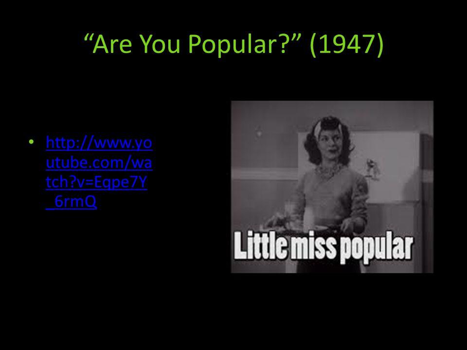Are You Popular (1947) http://www.yo utube.com/wa tch v=Eqpe7Y _6rmQ http://www.yo utube.com/wa tch v=Eqpe7Y _6rmQ