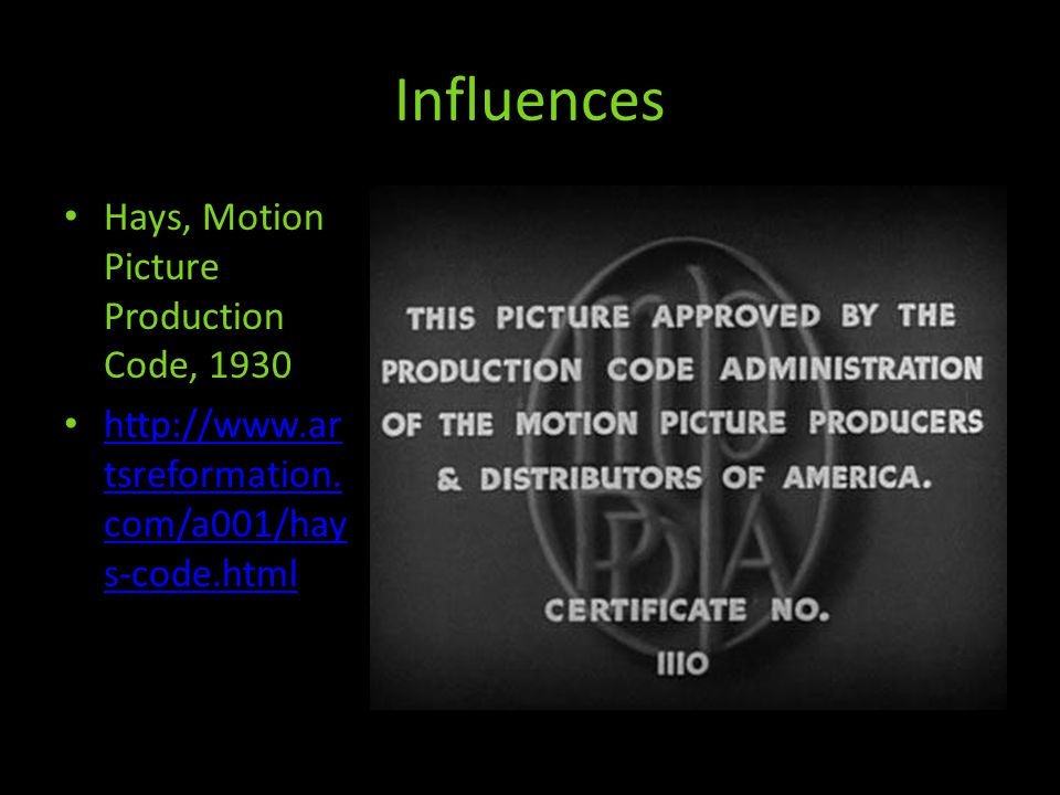 Influences Hays, Motion Picture Production Code, 1930 http://www.ar tsreformation.