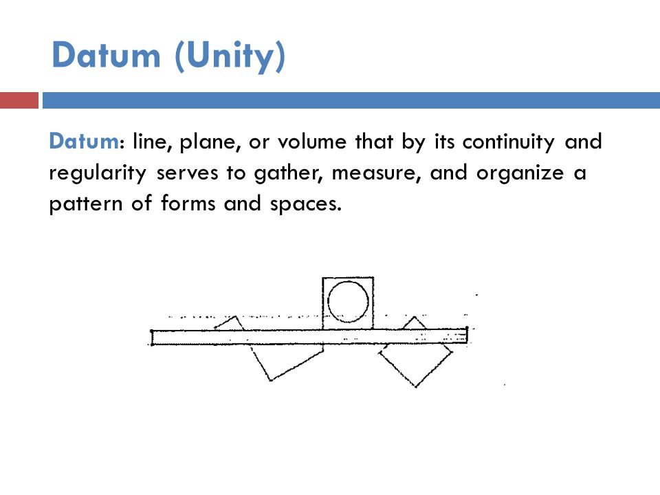 Datum (Unity) Datum: line, plane, or volume that by its continuity and regularity serves to gather, measure, and organize a pattern of forms and spaces.