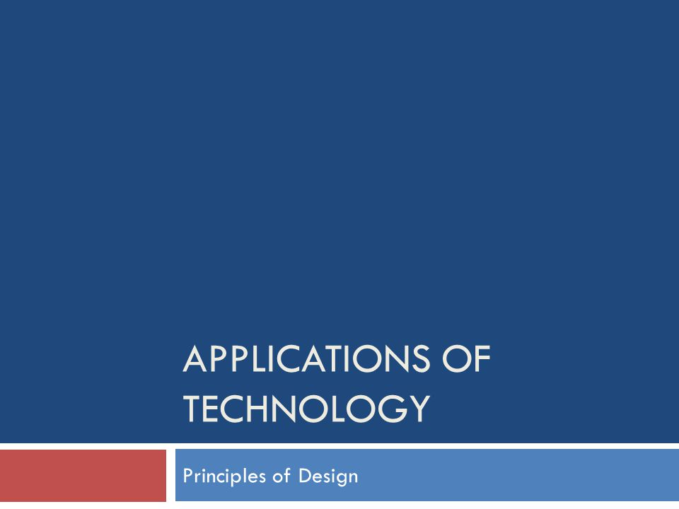 APPLICATIONS OF TECHNOLOGY Principles of Design