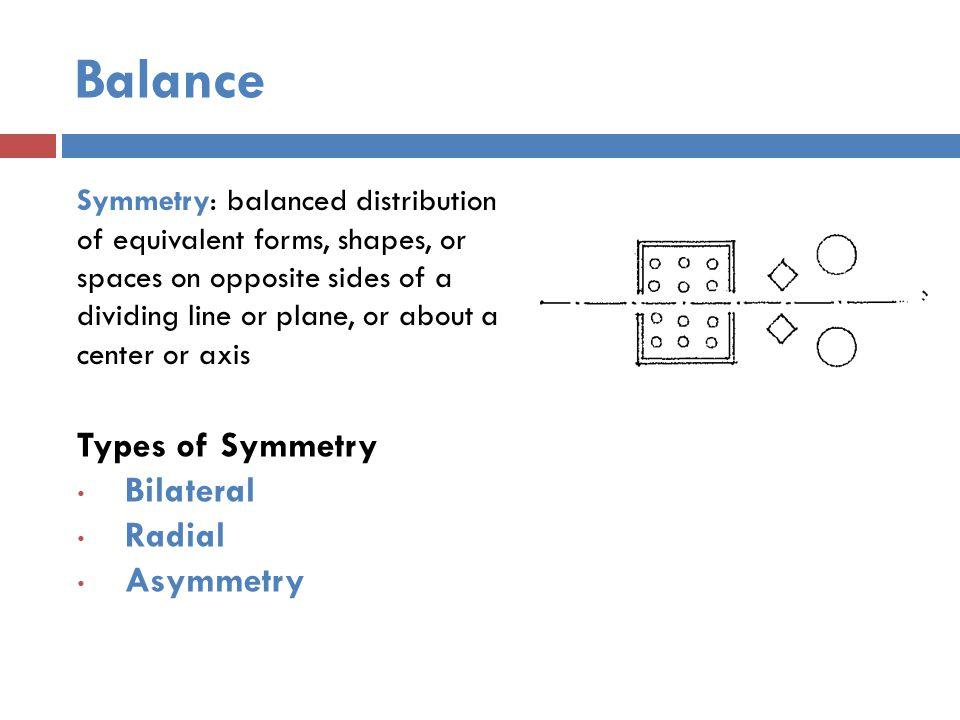 Balance Monticello, Thomas Jefferson Charlottesville, VA Bilateral symmetry: one plane dividing the whole arrangement into identical halves