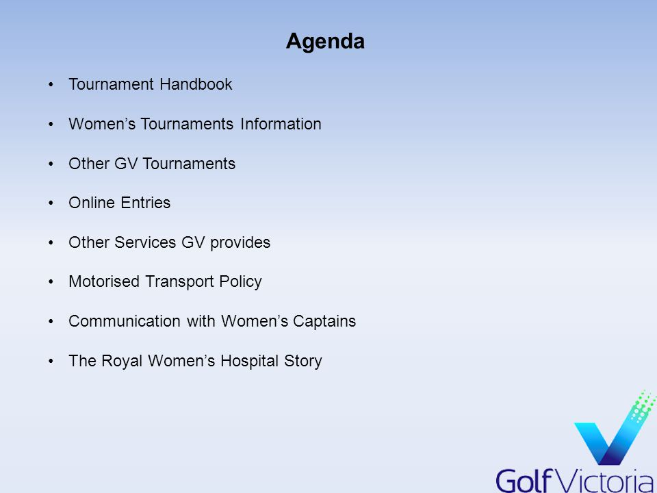 Agenda Tournament Handbook Women's Tournaments Information Other GV Tournaments Online Entries Other Services GV provides Motorised Transport Policy Communication with Women's Captains The Royal Women's Hospital Story