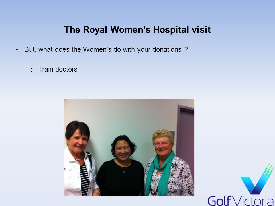 The Royal Women's Hospital visit But, what does the Women's do with your donations .