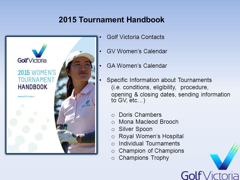 2015 Tournament Handbook Golf Victoria Contacts GV Women's Calendar GA Women's Calendar Specific Information about Tournaments (i.e.