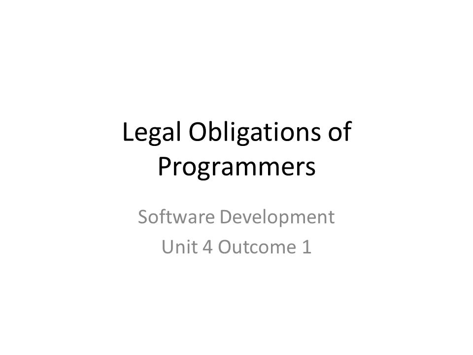 Legal Obligations of Programmers Software Development Unit 4 Outcome 1