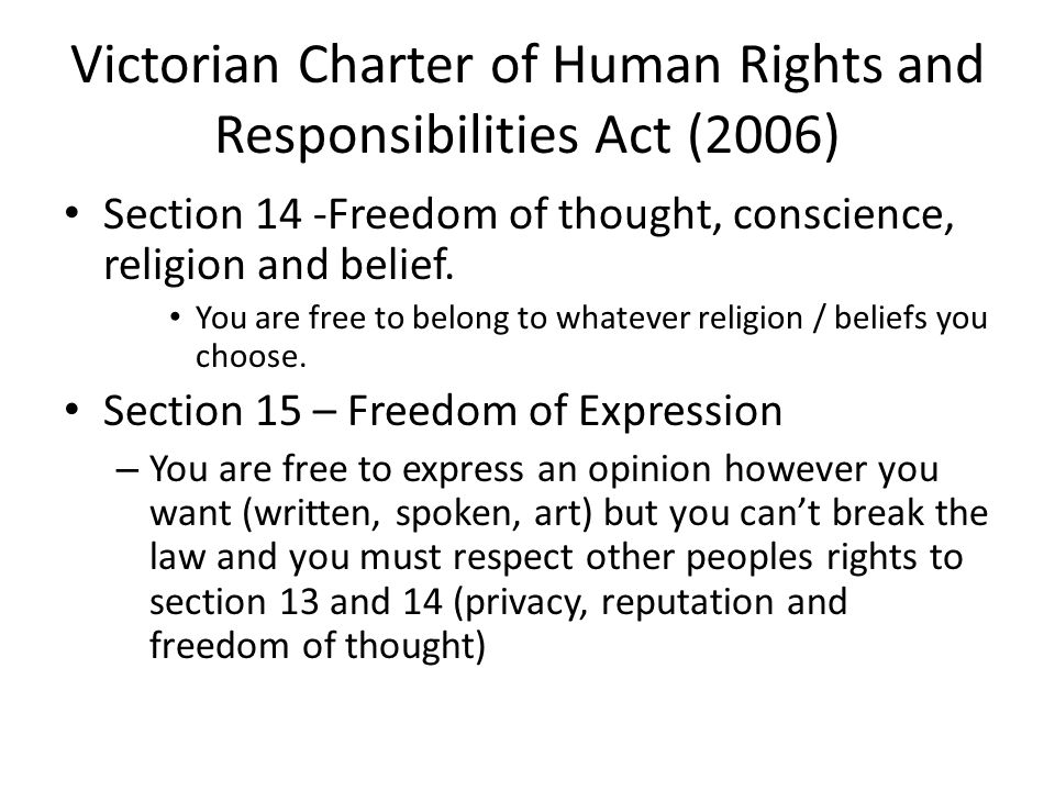Section 14 -Freedom of thought, conscience, religion and belief. You are free to belong to whatever religion / beliefs you choose. Section 15 – Freedo