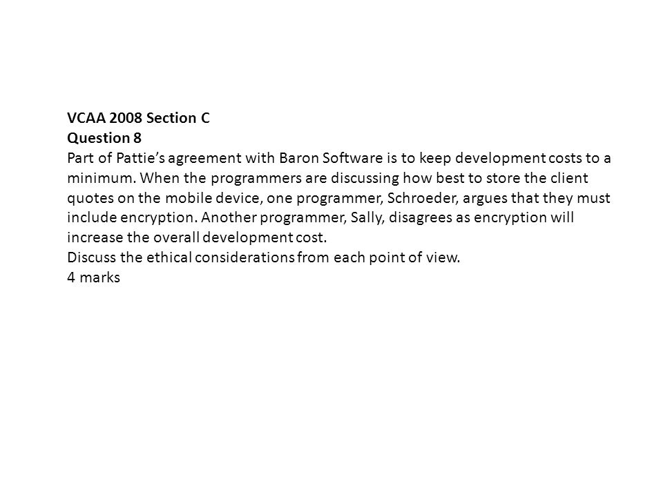 VCAA 2008 Section C Question 8 Part of Pattie's agreement with Baron Software is to keep development costs to a minimum.