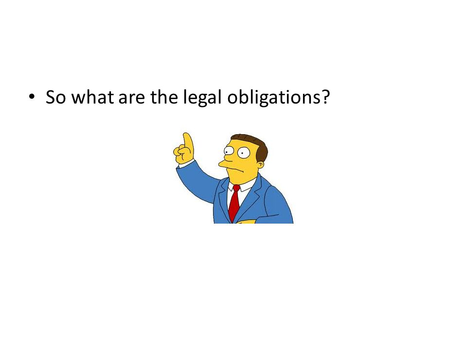So what are the legal obligations?