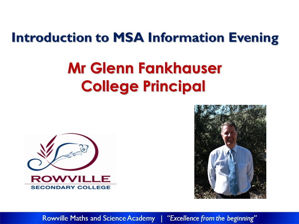 Mr Glenn Fankhauser College Principal Rowville Maths and Science Academy | Excellence from the beginning Introduction to MSA Information Evening