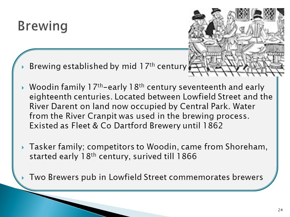  Brewing established by mid 17 th century  Woodin family 17 th -early 18 th century seventeenth and early eighteenth centuries.