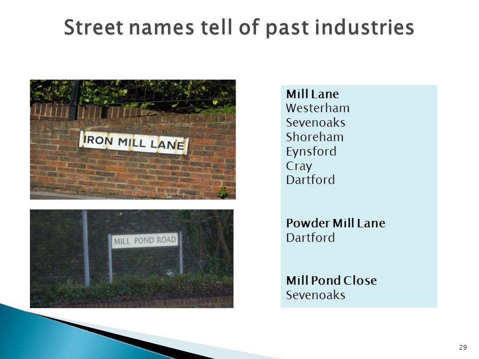 29 Street names tell of past industries Mill Lane Westerham Sevenoaks Shoreham Eynsford Cray Dartford Powder Mill Lane Dartford Mill Pond Close Sevenoaks
