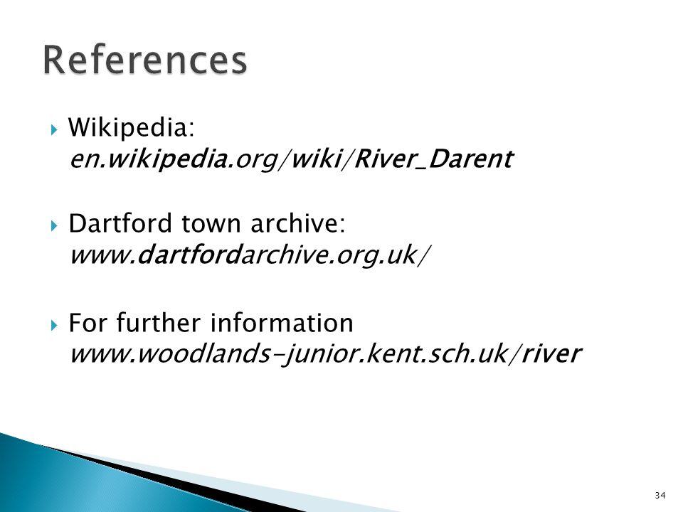  Wikipedia: en.wikipedia.org/wiki/River_Darent  Dartford town archive: www.dartfordarchive.org.uk/  For further information www.woodlands-junior.kent.sch.uk/river 34