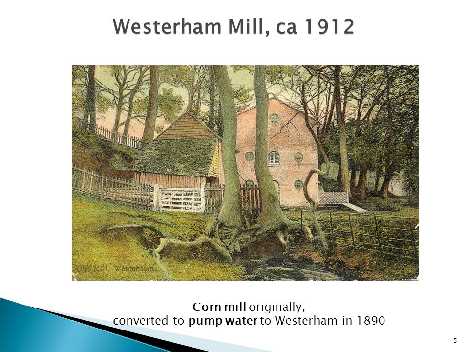 5 Westerham Mill, ca 1912 Corn mill originally, converted to pump water to Westerham in 1890