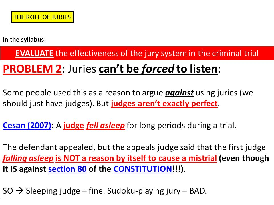 THE ROLE OF JURIES EVALUATE the effectiveness of the jury system in the criminal trial In the syllabus: PROBLEM 3: Juries don't always understand the judge's instructions: At the end of a trial (where there is a jury), the JUDGE SUMS UP the facts of the case AND gives the jurors some INSTRUCTIONS.