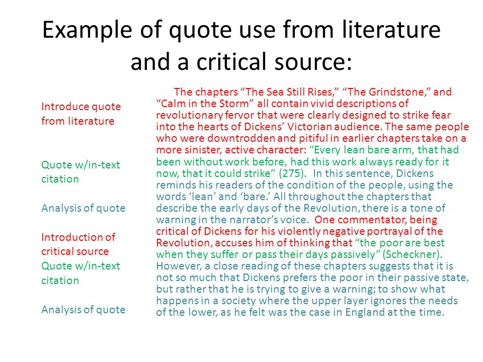 Example of quote use from literature and a critical source: The chapters The Sea Still Rises, The Grindstone, and Calm in the Storm all contain vivid descriptions of revolutionary fervor that were clearly designed to strike fear into the hearts of Dickens' Victorian audience.