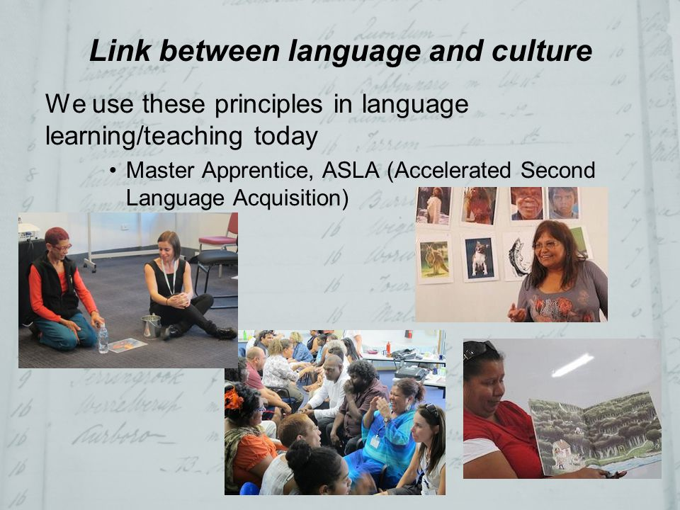 Link between language and culture The Lieutenant –Very clinical approach to recording the language of the Gadigal people –Found that didn't work as well as immersing himself with the people and culture –You can't learn a language from a dictionary –Observation and repetition –Use of language in context