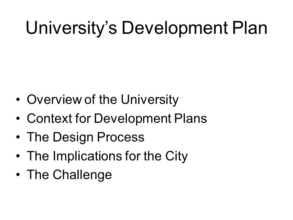 University's Development Plan Overview of the University Context for Development Plans The Design Process The Implications for the City The Challenge