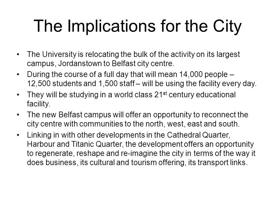 The Implications for the City The University is relocating the bulk of the activity on its largest campus, Jordanstown to Belfast city centre.