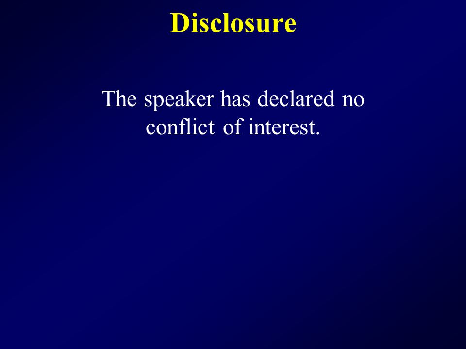 Disclosure The speaker has declared no conflict of interest.