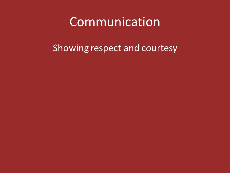 Communication Showing respect and courtesy