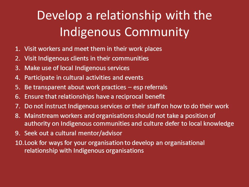 Develop a relationship with the Indigenous Community 1.Visit workers and meet them in their work places 2.Visit Indigenous clients in their communitie