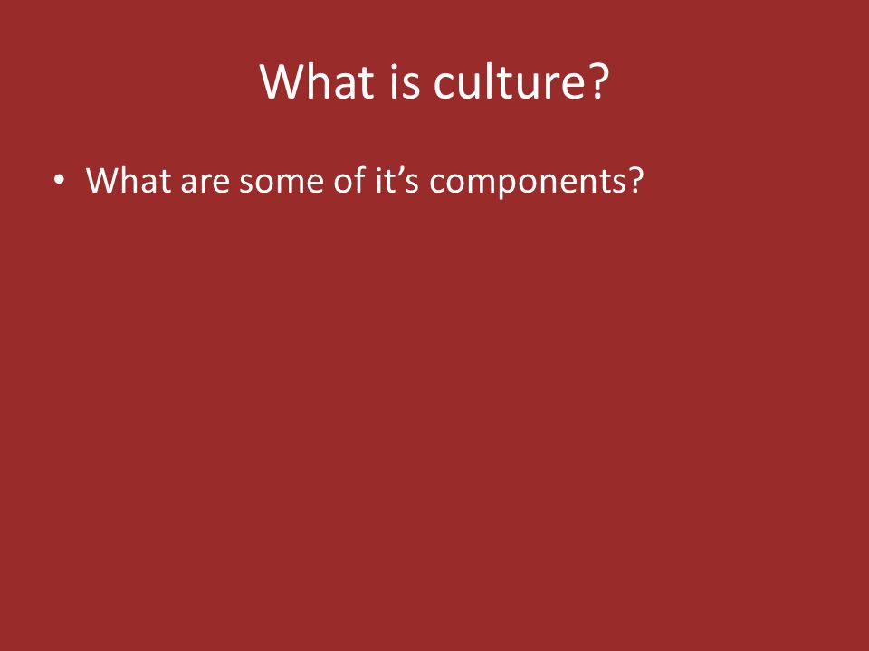What is culture? What are some of it's components?
