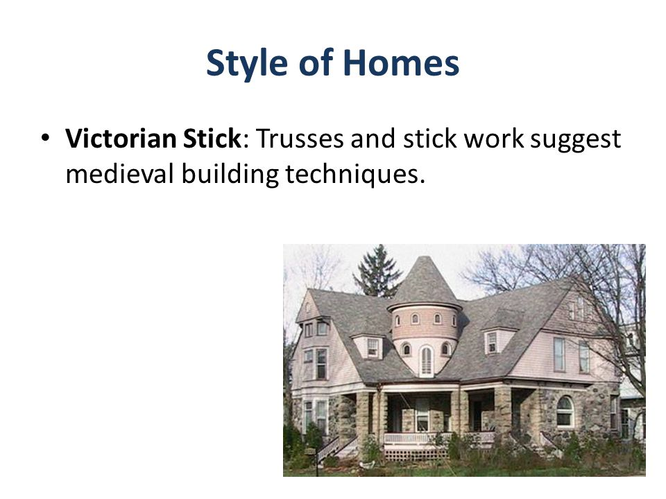 Style of Homes Victorian Stick: Trusses and stick work suggest medieval building techniques.