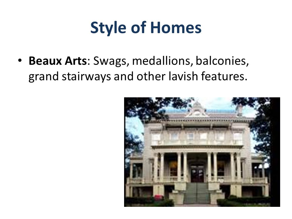 Style of Homes Beaux Arts: Swags, medallions, balconies, grand stairways and other lavish features.
