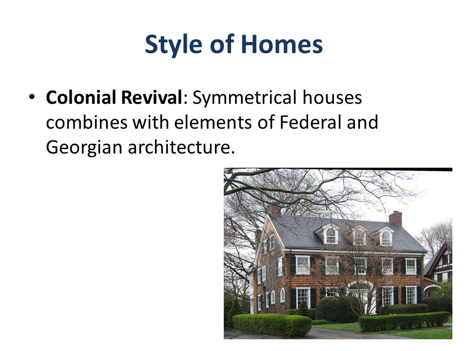 Style of Homes Colonial Revival: Symmetrical houses combines with elements of Federal and Georgian architecture.