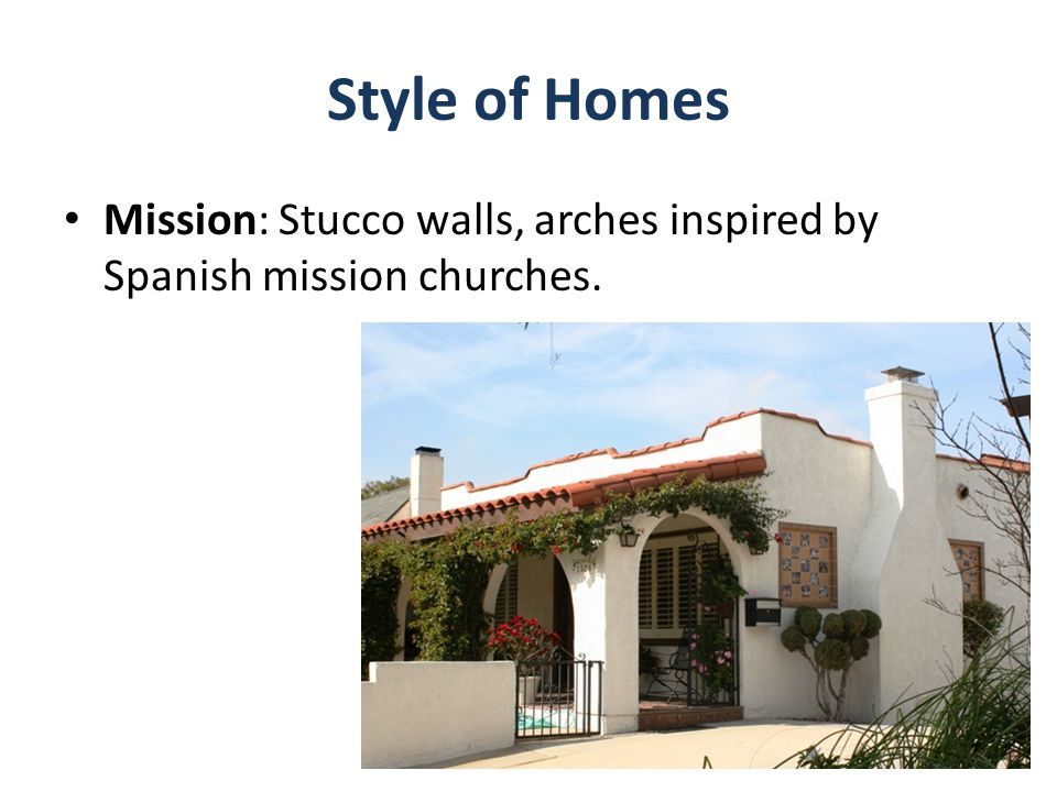 Style of Homes Mission: Stucco walls, arches inspired by Spanish mission churches.