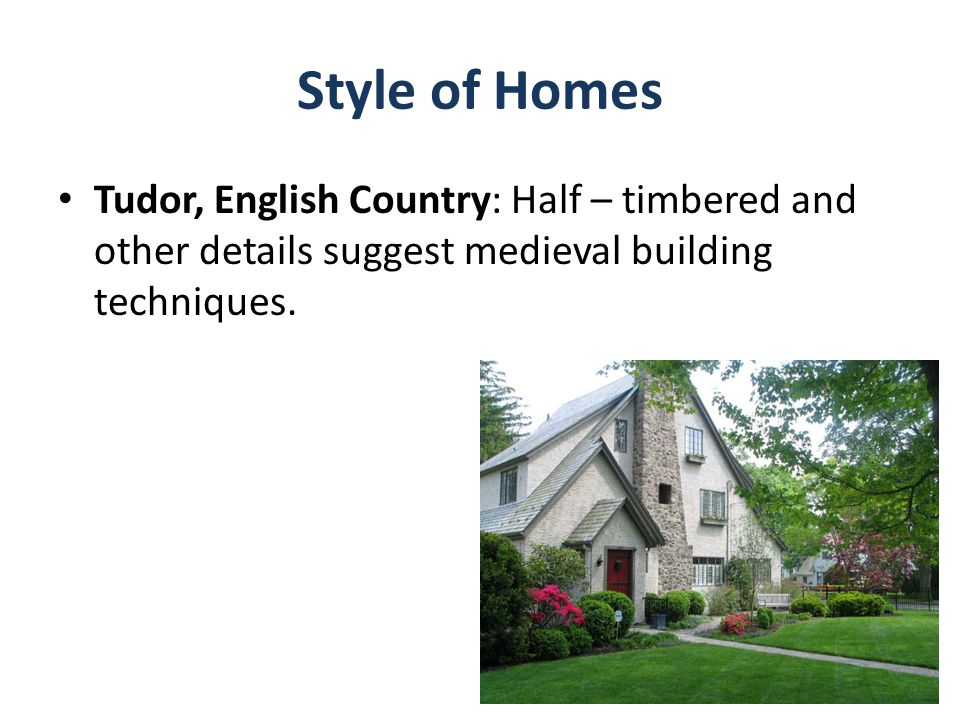 Style of Homes Tudor, English Country: Half – timbered and other details suggest medieval building techniques.