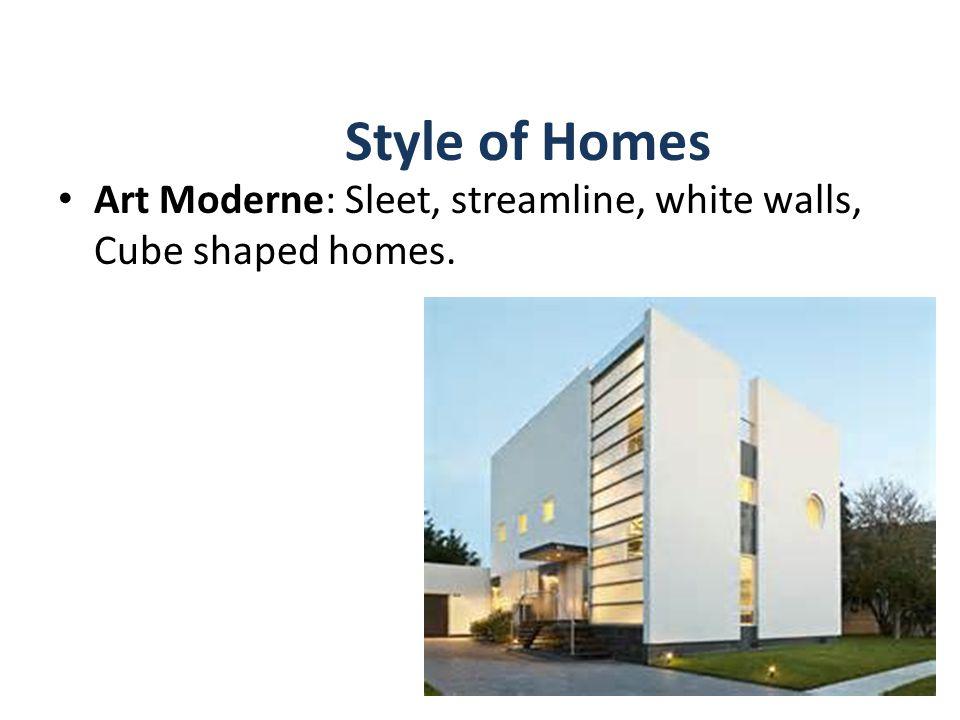 Style of Homes Art Moderne: Sleet, streamline, white walls, Cube shaped homes.