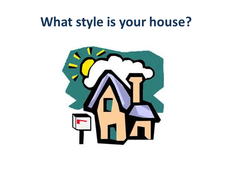 What style is your house