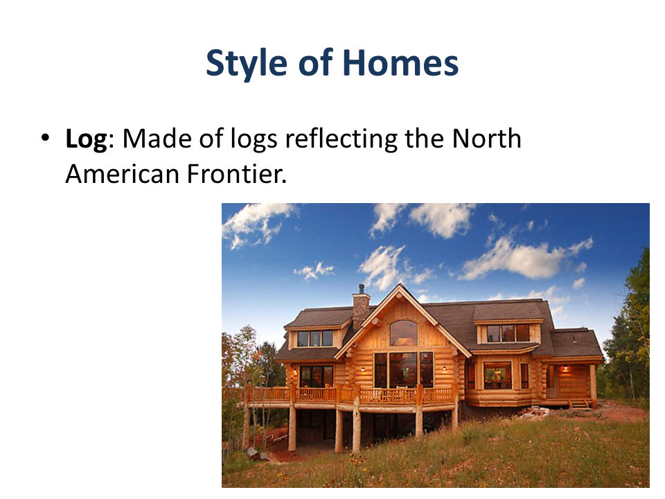 Style of Homes Log: Made of logs reflecting the North American Frontier.