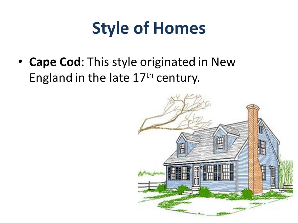 Style of Homes Cape Cod: This style originated in New England in the late 17 th century.
