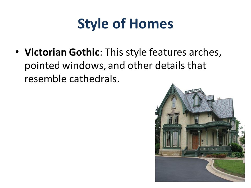Style of Homes Victorian Gothic: This style features arches, pointed windows, and other details that resemble cathedrals.