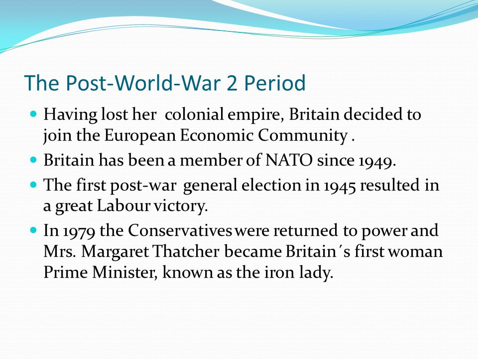 The Post-World-War 2 Period Having lost her colonial empire, Britain decided to join the European Economic Community.