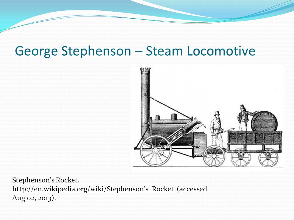 George Stephenson – Steam Locomotive Stephenson s Rocket.