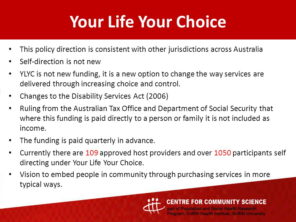 This policy direction is consistent with other jurisdictions across Australia Self-direction is not new YLYC is not new funding, it is a new option to change the way services are delivered through increasing choice and control.