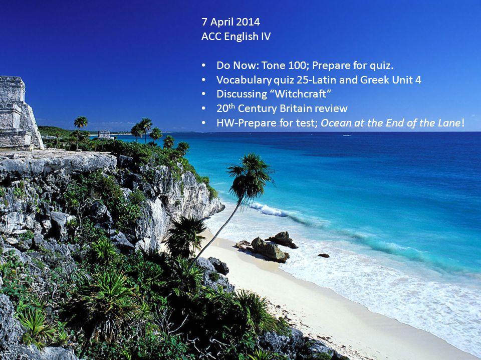 7 April 2014 ACC English IV Do Now: Tone 100; Prepare for quiz.
