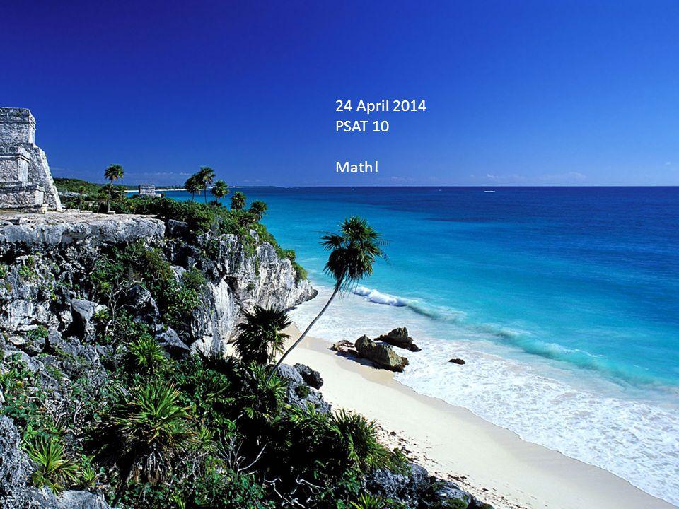 24 April 2014 PSAT 10 Math!