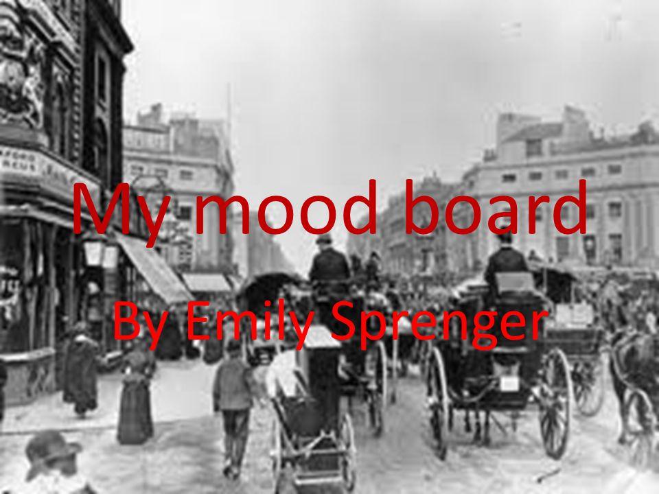 My mood board By Emily Sprenger