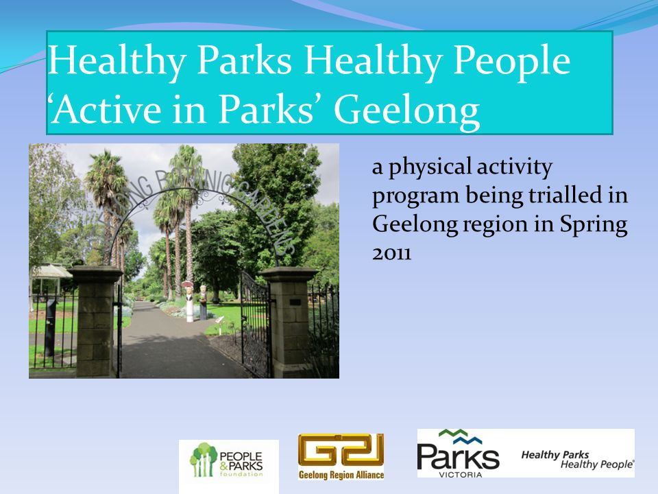 Healthy Parks Healthy People 'Active in Parks' Geelong a physical activity program being trialled in Geelong region in Spring 2011