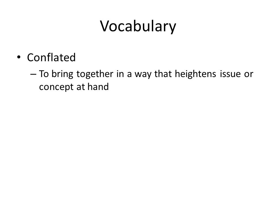 Vocabulary Conflated – To bring together in a way that heightens issue or concept at hand